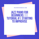 Jazz Piano For Beginners || Tutorial #1: starting to improvise