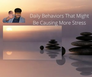 Daily Behaviors That Might Be Causing More Stress